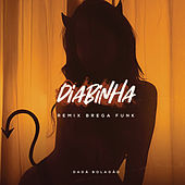 Diabinha (Remix Brega Funk) by Dadá Boladão