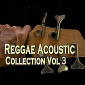 Reggae Acoustic Collection, Vol. 3 by Various Artists