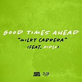 Milky Cabrera (feat. Diplo) by GTA Good Times Ahead