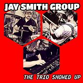 The Trio Showed Up de Jay Smith Group