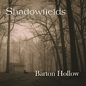 Barton Hollow by Shadow Fields