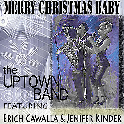 Merry Christmas Baby (feat. Erich Cawalla & Jenifer Kinder) by The Uptown Band