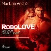Robolove #2 - Operation: Copper Blood von Martina André