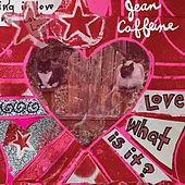 Love. What Is It? by Jean Caffeine