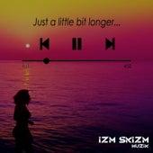 Just a Little Bit Longer de Izm Skizm Muzik