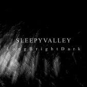 Long Bright Dark by Sleepy Valley