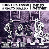 She so Ratchet (feat. Coolio & UNLTD) (Rework) de Titus1
