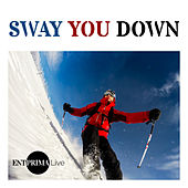 Sway You Down von Entprima Live