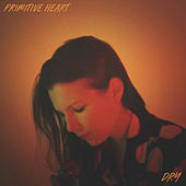 Dry by Primitive Heart