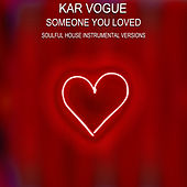 Someone You Loved (Soulful House Instrumental Versions) by Kar Vogue