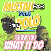 Show You What It Do (feat. Snowpolo) von Mistah F.A.B.