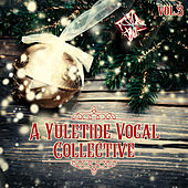 A Yuletide Vocal Collective, Vol. 3 by Various Artists