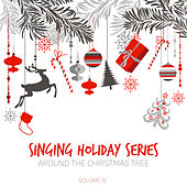 Singing Holiday Series: Around the Christmas Tree, Vol. IV by Various Artists