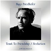 Toast To Friendship / Seduction (All Tracks Remastered) by Hugo Friedhofer