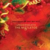 Underneath the Mistletoe de Greg Adams and East Bay Soul