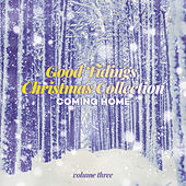 Good Tidings Christmas Collection: Coming Home, Vol. Three by Various Artists