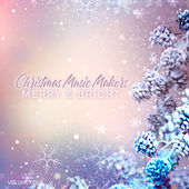Christmas Music Makers: Merry & Bright, Vol. Four by Various Artists
