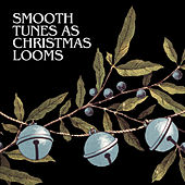 Smooth Tunes as Christmas Looms di Various Artists