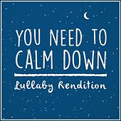 You Need to Calm Down (Lullaby Rendition) by Lullaby Dreamers