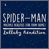 Multiple Realities Spiderman: Far from Home (Lullaby Rendition) von Lullaby Dreamers