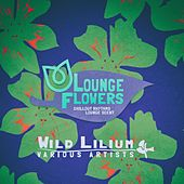 Lounge Flowers - Wild Lilium von Various Artists