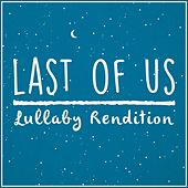 The Last of Us Theme (Lullaby Rendition) de Lullaby Dreamers