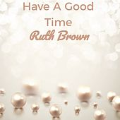 Have a Good Time von Ruth Brown