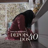 Depois dos Quarenta de Vanilda Bordieri