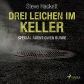 Drei Leichen im Keller - Special Agent Owen Burke 1 (Ungekürzt) von Steve Hackett
