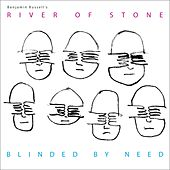Blinded by Need by Benjamin Russell's River of Stone