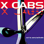 Cut To Zero/Activate by X Cabs
