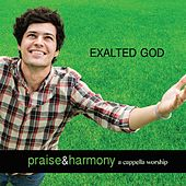 Exalted God by Praise and Harmony