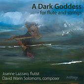 A Dark Goddess - For Flute and Strings by Joanne Lazzaro