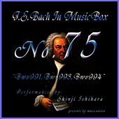 Bach In Musical Box 75 / BWV991-BWV993-BWV994 by Shinji Ishihara