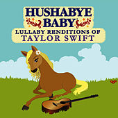 Hushabye Baby: Lullaby Renditions of Taylor Swift by Hushabye Baby