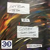 Ain't Blues Too Sad / Goodbye Sweet Dreams by Chris Fullerton