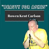 Beauty for Ashes von Rowen Kent Carlson