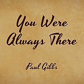 You Were Always There by Paul Gibbs