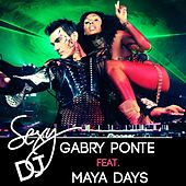 Sexy Dj (In Da Club) (feat. Maya Days) von Gabry Ponte