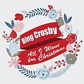 All I Want for Christmas: Bing Crosby by Bing Crosby
