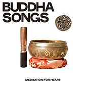 Buddha Songs (Meditation For Heart) by Various Artists