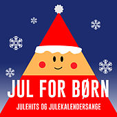 Jul For Børn – Julehits Og Julekalendersange by Various Artists