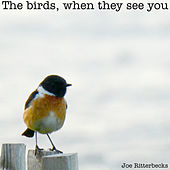 The Birds, When They See You by Joe Ritterbecks