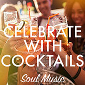 Celebrate With Cocktails Soul Music by Various Artists