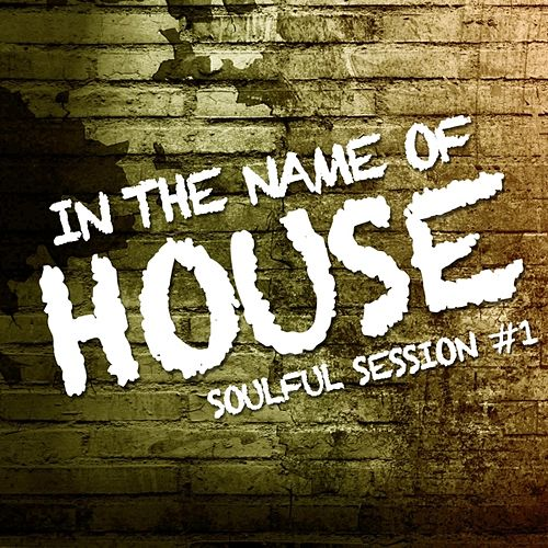 In the Name of House  (Soulful Session 1) by Various Artists