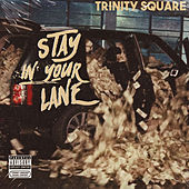 Stay In Your Lane by Trinity Square
