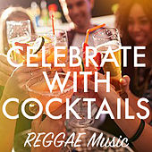 Celebrate With Cocktails Reggae Music by Various Artists