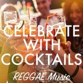 Celebrate With Cocktails Reggae Music de Various Artists