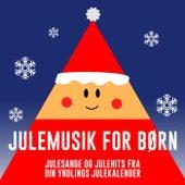 Julemusik For Børn – Julesange Og Julehits Fra Din Yndlings Julekalender by Various Artists