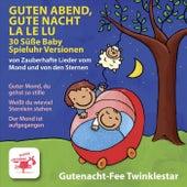 Guten Abend, gute Nacht, La Le Lu (30 Süße Baby Spieluhr Versionen von Zauberhafte Lieder vom Mond und von den Sternen) by Gutenacht-Fee Twinklestar